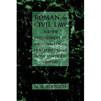 Roman und Zivilrecht sowie die Entwicklung der angloamerikanischen Rechtswissenschaft im neunzehnten Jahrhundert von Hoeflich & M. H.