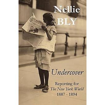 Undercover Reporting für die New York World 1887 1894 von Bly & Nellie