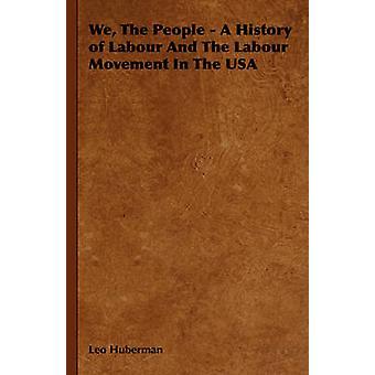 Vi människor A historien om arbets- och arbetarrörelsen i USA av Huberman & Leo