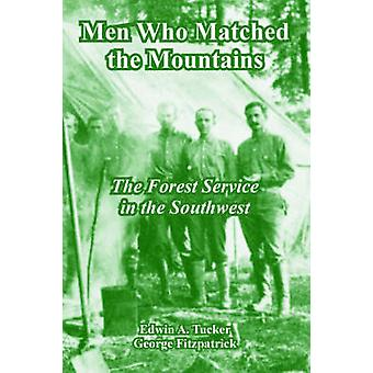Men Who Matched the Mountains The Forest Service in the Southwest by Tucker & Edwin & A.