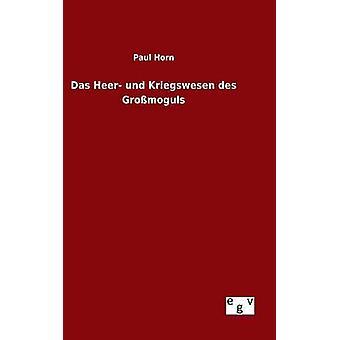 Das Heer und Kriegswesen des Gromoguls by Horn & Paul