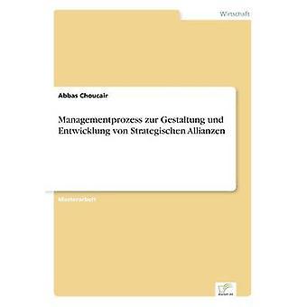 Managementprozess Zur Gestaltung Und Entwicklung von Strategischen Allianzen von Choucair & Abbas