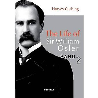 The Life of Sir William Osler Volume 2 by Cushing & Harvey