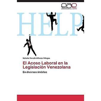 El Acoso Laboral de La Legislacion Venezolana von Alfonzo Villegas Nohelia Yaneth