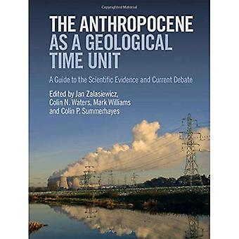 The Anthropocene as a Geological Time Unit: A Guide to the Scientific Evidence and Current Debate