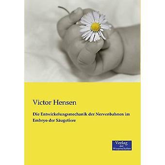 Die Entwickelungsmechanik der Nervenbahnen im Embryo der Sugetiere by Hensen & Victor