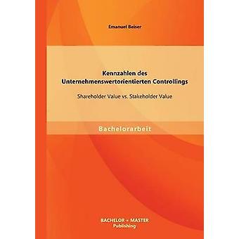 Kennzahlen Des Unternehmenswertorientierten Controllings Shareholder Value vs. Stakeholder Value by Beiser & Emanuel