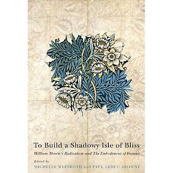 Eine schattenhafte Insel der Glückseligkeit zu bauen: William Morris-Radikalismus und die Verkörperung der Träume