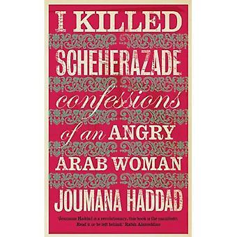 J'ai tué Shéhérazade: Confessions d'une femme arabe en colère