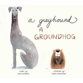 Greyhound - a Groundhog by Emily Jenkins - Chris Appelhans - 97805534