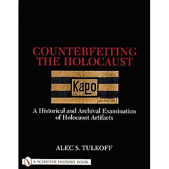 Counterfeiting the Holocaust - A Historical and Archival Examination o