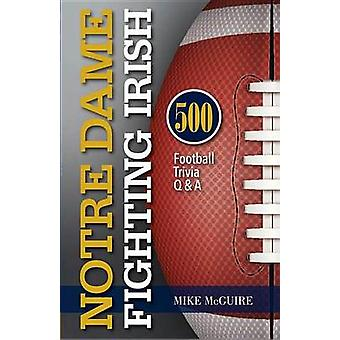 Notre Dame Fighting Irish - 500 Football Trivia Q & A by Mike McGuire