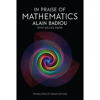 In Praise of Mathematics by Alain Badiou - Gilles Haeri - Susan Spitz