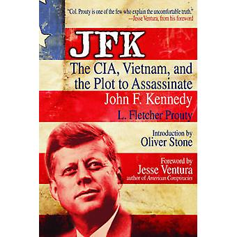 JFK - The CIA - Vietnam - and the Plot to Assassinate John F. Kennedy