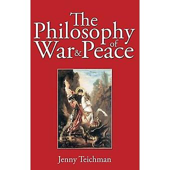 The Philosophy of War and Peace by Jenny Teichman - 9781845400507 Book