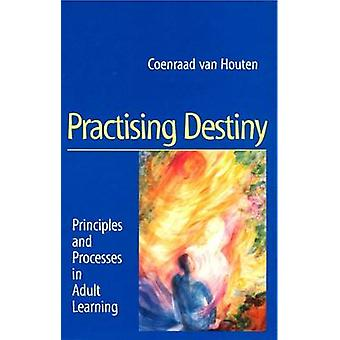 Practising Destiny - Principles and Processes in Adult Learning by Coe