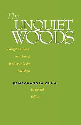 The Unquiet Woods - Ecological Change and Peasant Resistance in the Hi