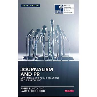 Journalism and PR: News Media and Public Relations in the Digital Age (Reuters Challenges) (Paperback) by Lloyd John Toogood Laura