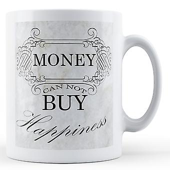Money Can Not Buy Happiness - Printed Mug
