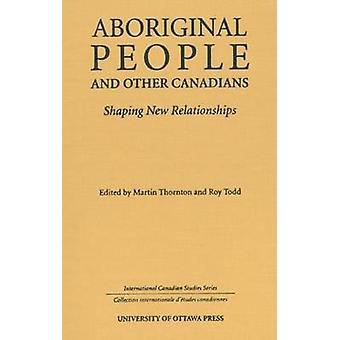 Les peuples autochtones et les autres Canadiens - façonner de nouvelles relations de M