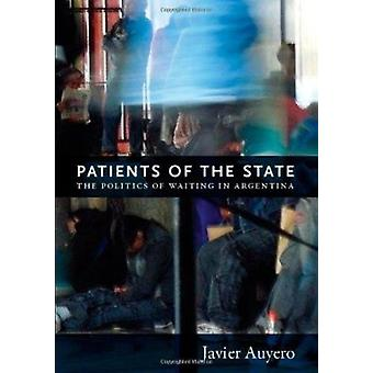 Patients of the State - The Politics of Waiting in Argentina by Javier