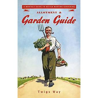 Allotment and Garden Guide - A Monthly Guide to Better Wartime Gardeni