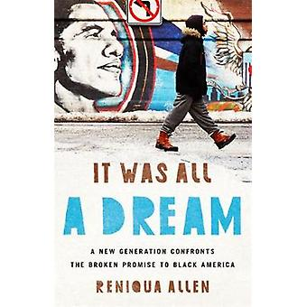 It Was All a Dream - A New Generation Confronts the Broken Promise to