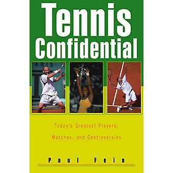 Tennis Confidential - Today's Greatest Players - Matches - and Controv
