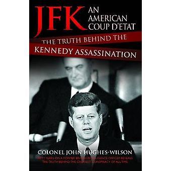 JFK - An American Coup D'etat - The Truth Behind the Kennedy Assassina