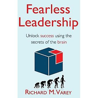Fearless Leadership - Unlock Success Using the Secrets of the Brain by