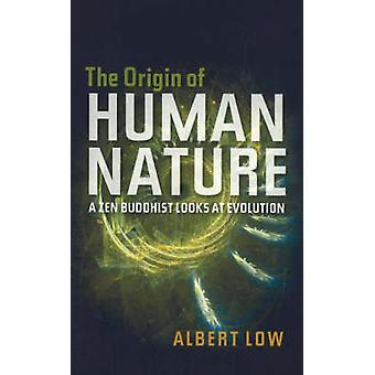 Origin of Human Nature - A Zen Buddhist Looks at Evolution by Albert L
