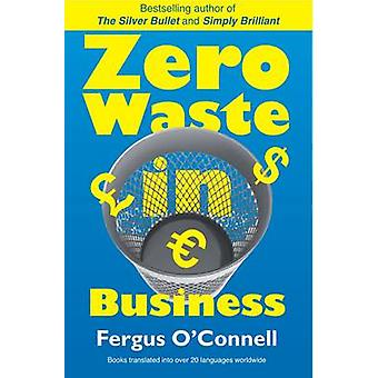 Zero Waste In Business by Fergus O'Connell - 9781907756382 Book