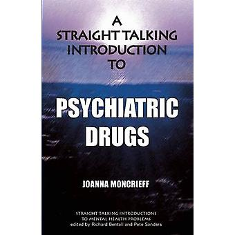 A Straight Talking Introduction to Psychiatric Drugs by Joanna Moncri