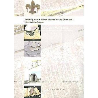 Costruzione dopo Katrina - visioni per la costa del Golfo di Betsy Roettger