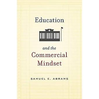 Education and the Commercial Mindset by Samuel E. Abrams - 9780674049