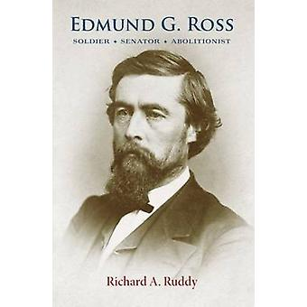 Edmund G. Ross - soldat - Senator - abolitionniste par Richard A. Ruddy