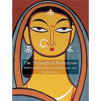 The Triumph of Modernism - India's Artists and the Avant-garde 1922-19