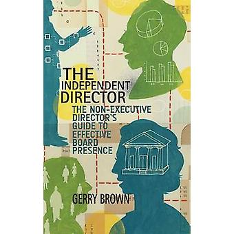 The Independent Director - The Non-Executive Director's Guide to Effec