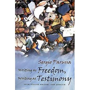 Writing as Freedom - Writing as Testimony - Four Italian Writers and J