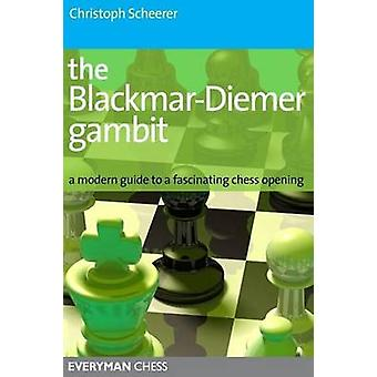 The Blackmar-Diemer Gambit - A Modern Guide to a Fascinating Chess Ope
