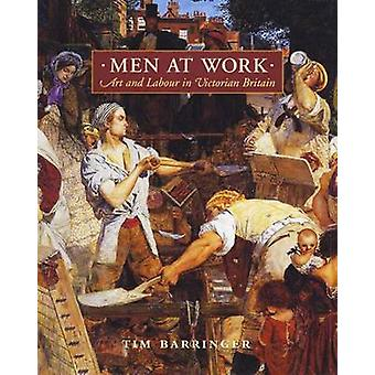 Men at Work - Art and Labour in Mid-Victorian Britain by Tim Barringer