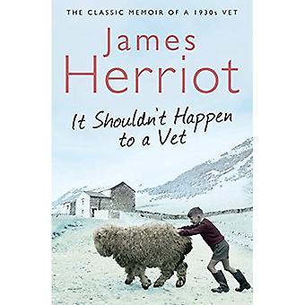 Il ne devrait pas arriver à un vétérinaire: les aventures d'un vétérinaire des années 1930