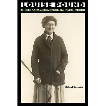 Louise Pound: Lærd, atlet, feministisk Pioneer