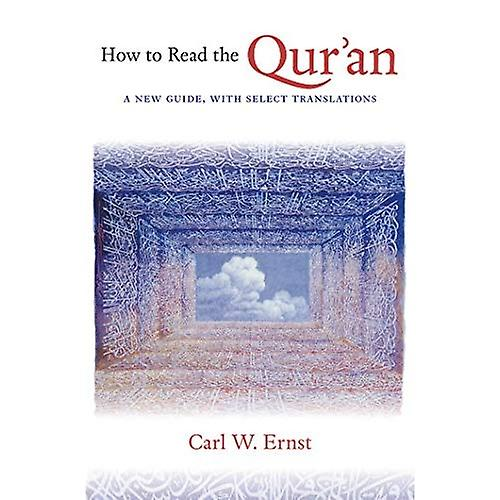 How to Read the Qur& 039;an  A nouveau Guide, with Select Translations
