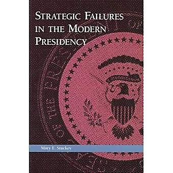 Strategic Failures in the Modern Presidency (Political Communication)