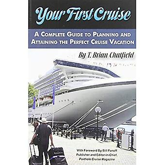 Your First Cruise: A Complete Guide to Pallning & Attaining the Perfect Cruise Vacation