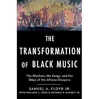 The Transformation of Black� Music: The Rhythms, the Songs, and the Ships of the African Diaspora