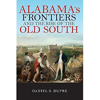 Alabama's Frontiers and the� Rise of the Old South (A� History of the Trans-Appalachian Frontier)