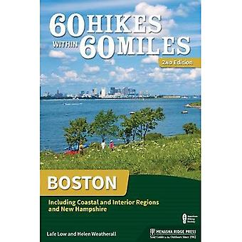 60 Hikes Within 60 Miles: Boston: Including Coastal and Interior Regions, New Hampshire, and Rhode Island� (60 Hikes Within 60 Miles� Boston: Including Coas...)