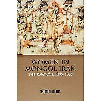Women in Mongol Iran: The Khatuns, 1206-1335
